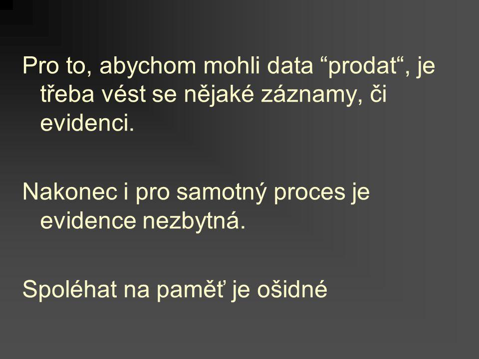 Pro to, abychom mohli data prodat , je třeba vést se nějaké záznamy, či evidenci.