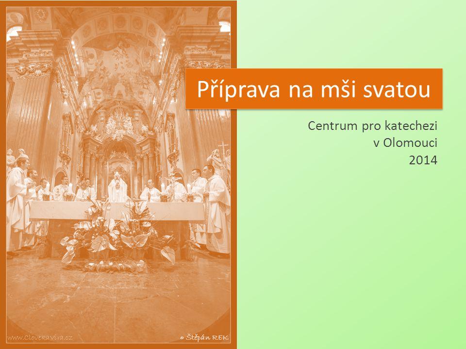 Centrum pro katechezi v Olomouci 2014 Příprava na mši svatou