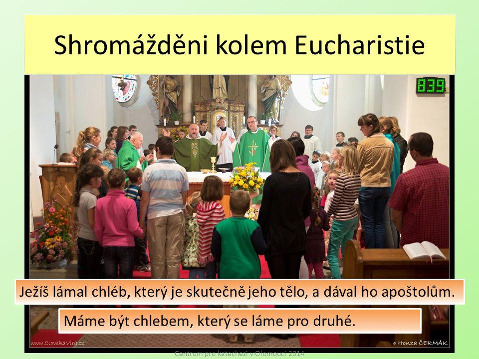 Shromážděni kolem Eucharistie Centrum pro katechezi v Olomouci 2014 Ježíš lámal chléb, který je skutečně jeho tělo, a dával ho apoštolům.
