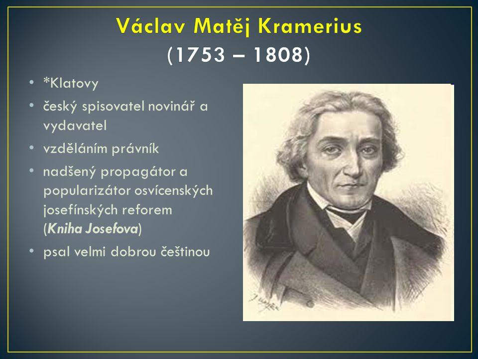*Klatovy český spisovatel novinář a vydavatel vzděláním právník nadšený propagátor a popularizátor osvícenských josefínských reforem (Kniha Josefova)