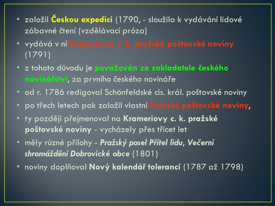 založil Českou expedici (1790, - sloužila k vydávání lidové zábavné čtení (vzdělávací próza) vydává v ní Krameriovy c. k. pražské poštovské noviny (17