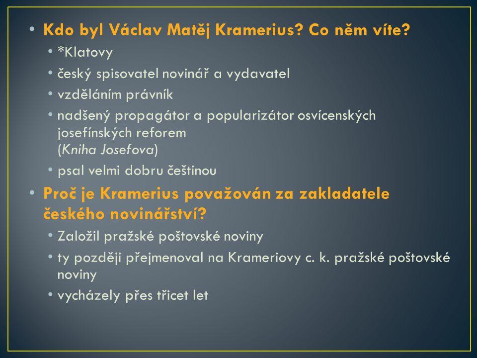 Kdo byl Václav Matěj Kramerius? Co něm víte? *Klatovy český spisovatel novinář a vydavatel vzděláním právník nadšený propagátor a popularizátor osvíce