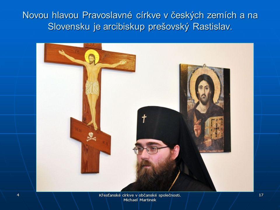 Novou hlavou Pravoslavné církve v českých zemích a na Slovensku je arcibiskup prešovský Rastislav. 4 Křesťanské církve v občanské společnosti. Michael