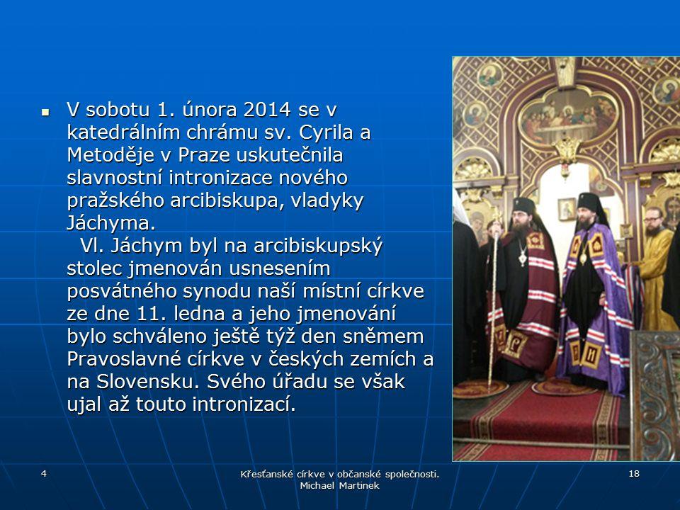 V sobotu 1. února 2014 se v katedrálním chrámu sv. Cyrila a Metoděje v Praze uskutečnila slavnostní intronizace nového pražského arcibiskupa, vladyky