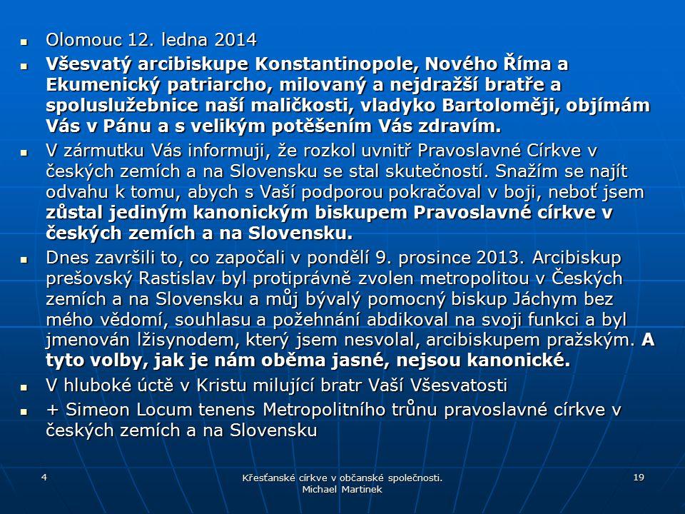 Olomouc 12. ledna 2014 Olomouc 12. ledna 2014 Všesvatý arcibiskupe Konstantinopole, Nového Říma a Ekumenický patriarcho, milovaný a nejdražší bratře a