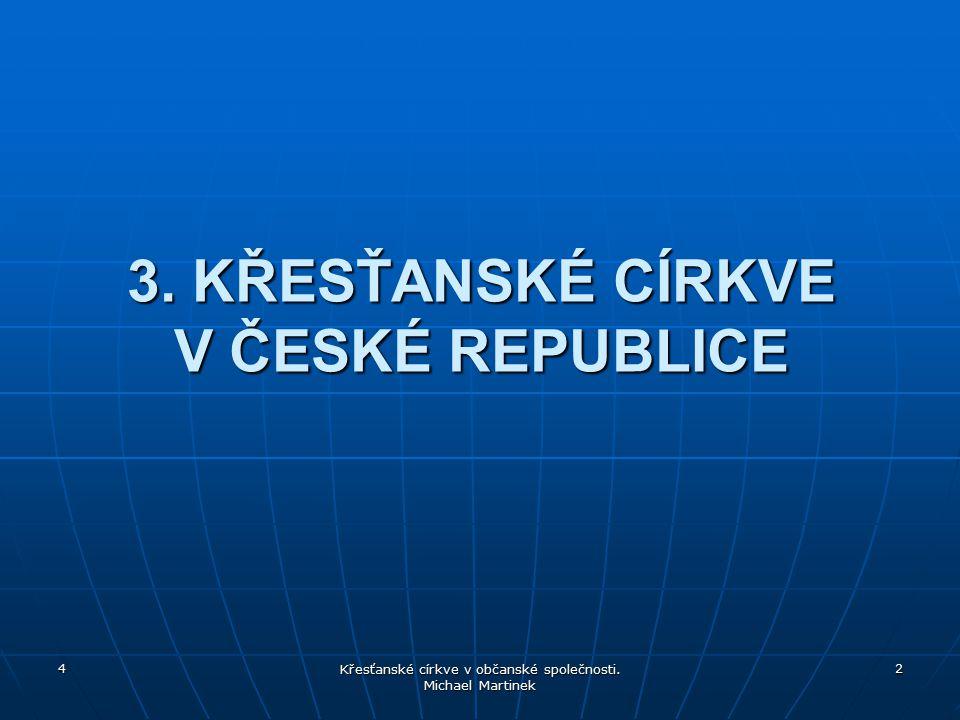 4 Křesťanské církve v občanské společnosti. Michael Martinek 2 3. KŘESŤANSKÉ CÍRKVE V ČESKÉ REPUBLICE