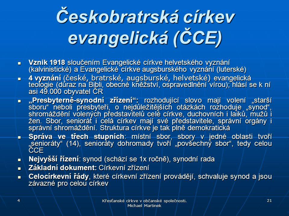 4 Křesťanské církve v občanské společnosti. Michael Martinek 21 Českobratrská církev evangelická (ČCE) Vznik 1918 sloučením Evangelické církve helvets