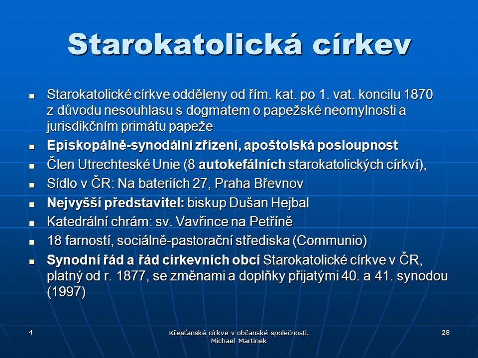 4 Křesťanské církve v občanské společnosti. Michael Martinek 28 Starokatolická církev Starokatolické církve odděleny od řím. kat. po 1. vat. koncilu 1