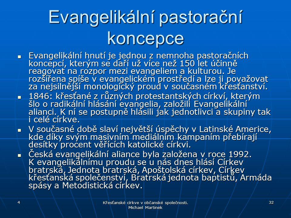 4 Křesťanské církve v občanské společnosti. Michael Martinek 32 Evangelikální pastorační koncepce Evangelikální hnutí je jednou z nemnoha pastoračních