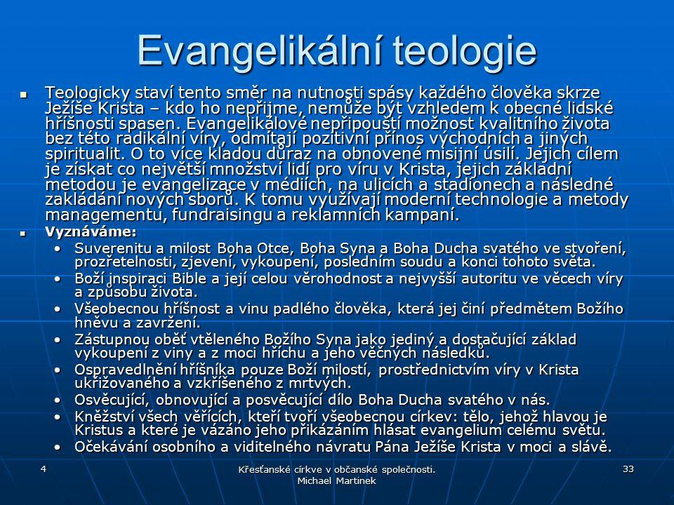 4 Křesťanské církve v občanské společnosti. Michael Martinek 33 Evangelikální teologie Teologicky staví tento směr na nutnosti spásy každého člověka s