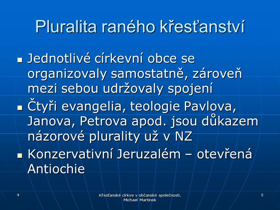 Pluralita raného křesťanství Jednotlivé církevní obce se organizovaly samostatně, zároveň mezi sebou udržovaly spojení Jednotlivé církevní obce se org