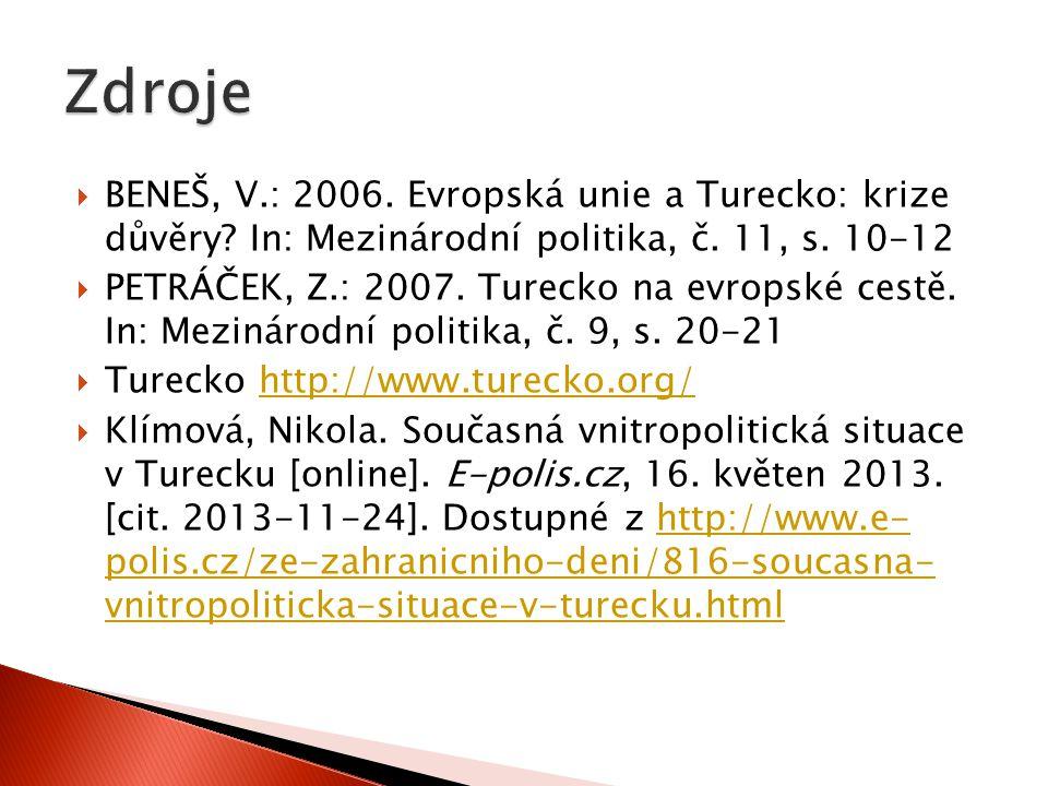  BENEŠ, V.: 2006. Evropská unie a Turecko: krize důvěry? In: Mezinárodní politika, č. 11, s. 10-12  PETRÁČEK, Z.: 2007. Turecko na evropské cestě. I