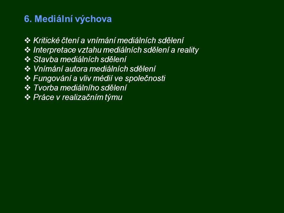6. Mediální výchova  Kritické čtení a vnímání mediálních sdělení  Interpretace vztahu mediálních sdělení a reality  Stavba mediálních sdělení  Vní