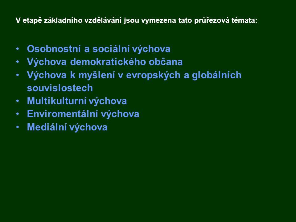 V etapě základního vzdělávání jsou vymezena tato průřezová témata: Osobnostní a sociální výchova Výchova demokratického občana Výchova k myšlení v evr