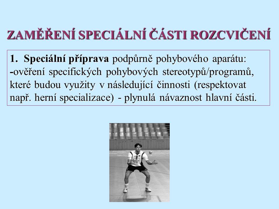 1.Speciální příprava podpůrně pohybového aparátu: -ověření specifických pohybových stereotypů/programů, které budou využity v následující činnosti (respektovat např.