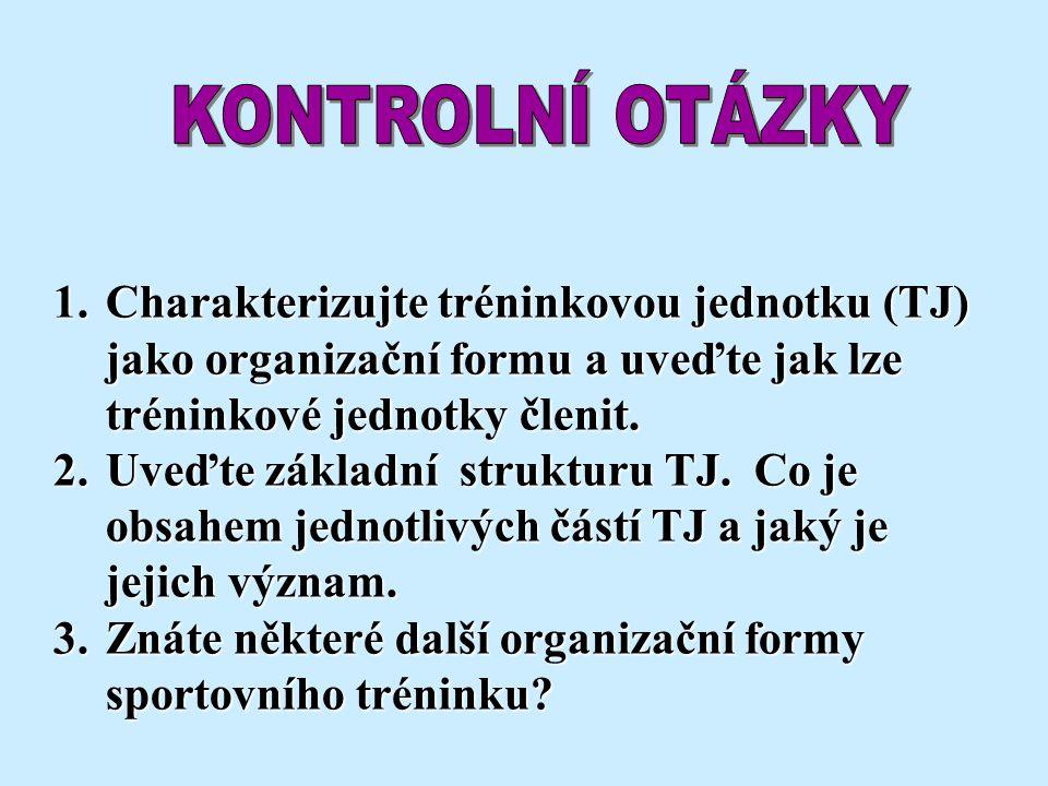 1.Charakterizujte tréninkovou jednotku (TJ) jako organizační formu a uveďte jak lze tréninkové jednotky členit. 2.Uveďte základní strukturu TJ. Co je