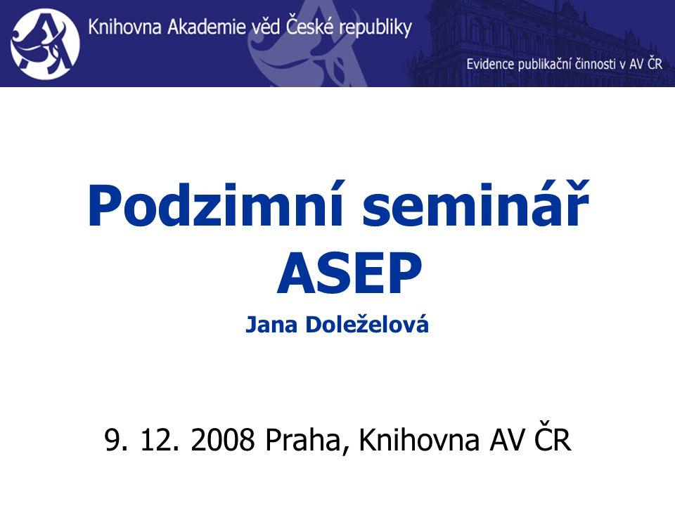 Podzimní seminář ASEP Jana Doleželová 9. 12. 2008 Praha, Knihovna AV ČR