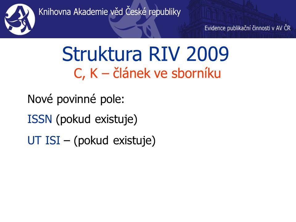 Struktura RIV 2009 C, K – článek ve sborníku Nové povinné pole: ISSN (pokud existuje) UT ISI – (pokud existuje)