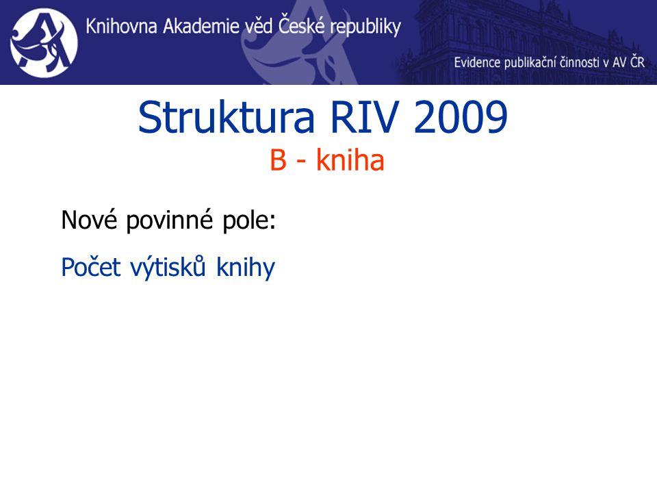 Struktura RIV 2009 B - kniha Nové povinné pole: Počet výtisků knihy
