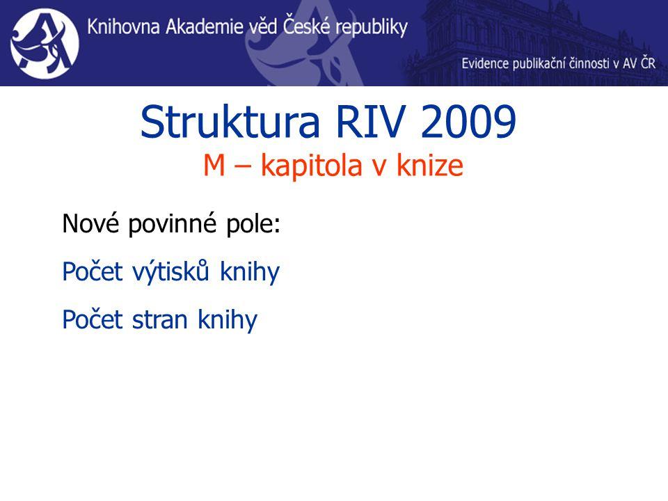 Struktura RIV 2009 M – kapitola v knize Nové povinné pole: Počet výtisků knihy Počet stran knihy