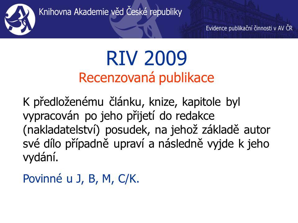 RIV 2009 Recenzovaná publikace K předloženému článku, knize, kapitole byl vypracován po jeho přijetí do redakce (nakladatelství) posudek, na jehož zák