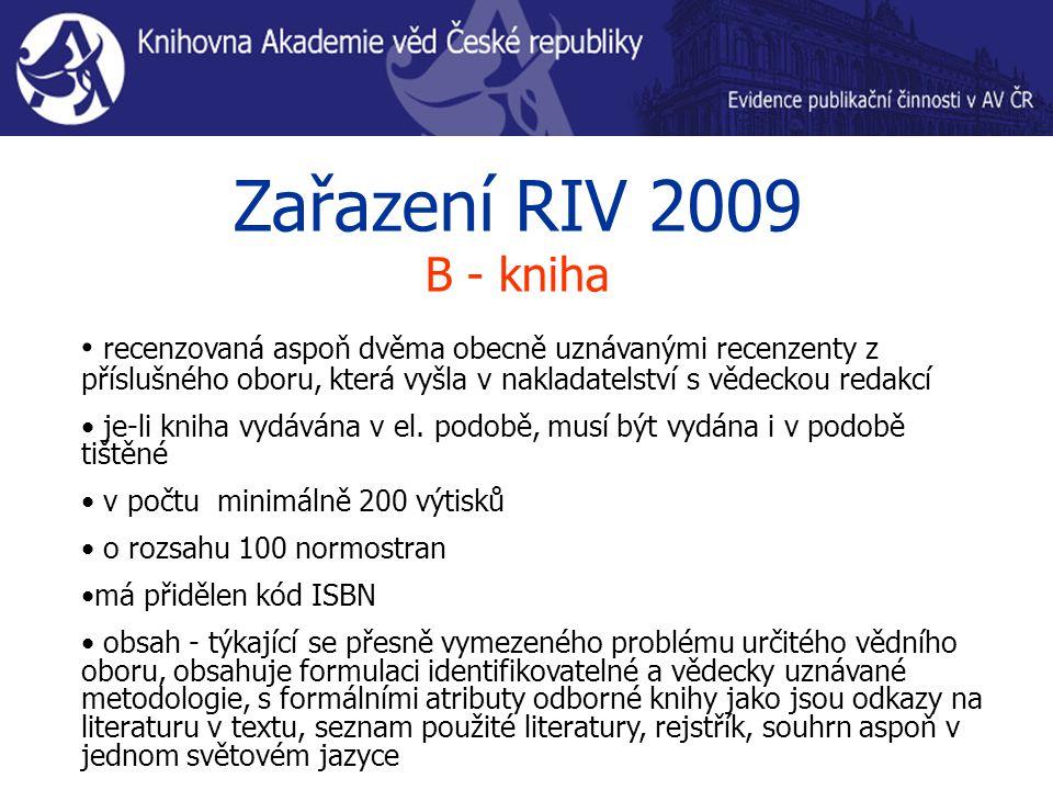 Zařazení RIV 2009 B - kniha recenzovaná aspoň dvěma obecně uznávanými recenzenty z příslušného oboru, která vyšla v nakladatelství s vědeckou redakcí je-li kniha vydávána v el.