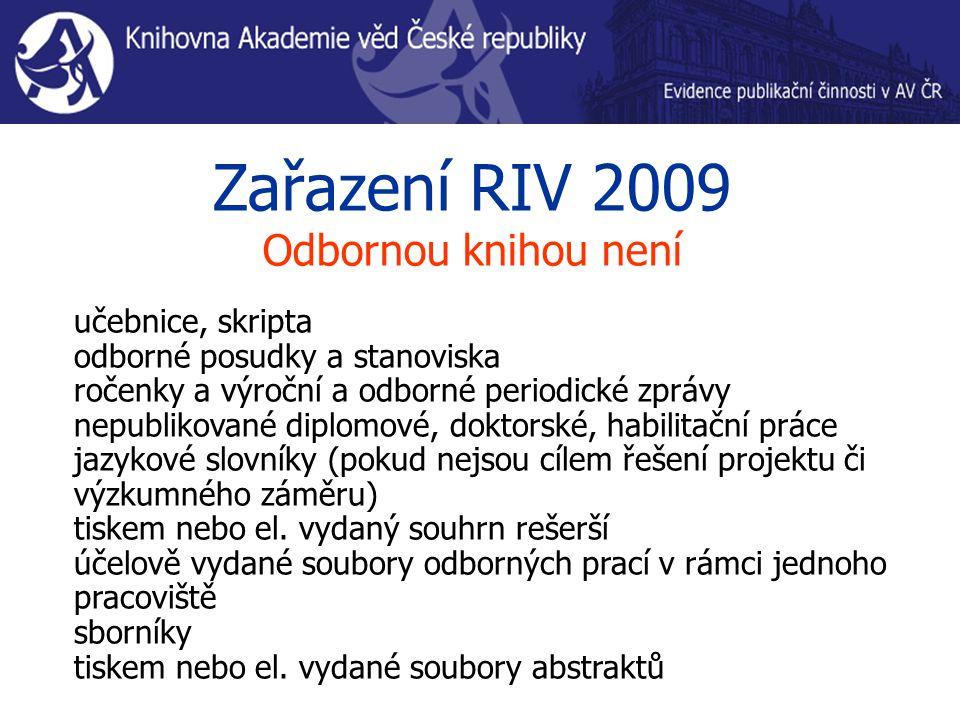 Zařazení RIV 2009 Odbornou knihou není učebnice, skripta odborné posudky a stanoviska ročenky a výroční a odborné periodické zprávy nepublikované dipl
