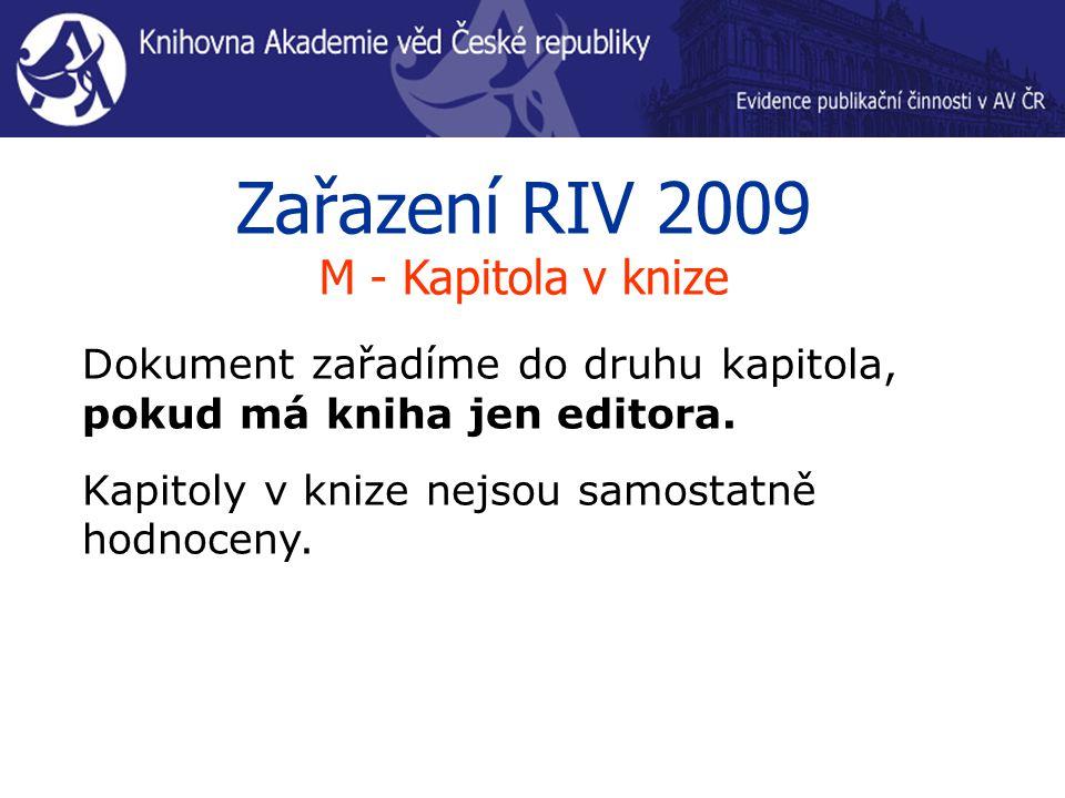 Zařazení RIV 2009 M - Kapitola v knize Dokument zařadíme do druhu kapitola, pokud má kniha jen editora. Kapitoly v knize nejsou samostatně hodnoceny.