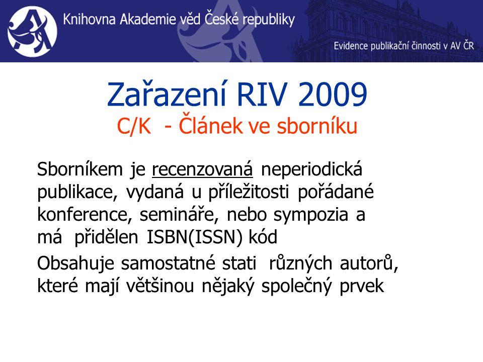 Zařazení RIV 2009 C/K - Článek ve sborníku Sborníkem je recenzovaná neperiodická publikace, vydaná u příležitosti pořádané konference, semináře, nebo sympozia a má přidělen ISBN(ISSN) kód Obsahuje samostatné stati různých autorů, které mají většinou nějaký společný prvek