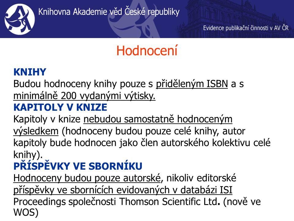 Hodnocení KNIHY Budou hodnoceny knihy pouze s přiděleným ISBN a s minimálně 200 vydanými výtisky.