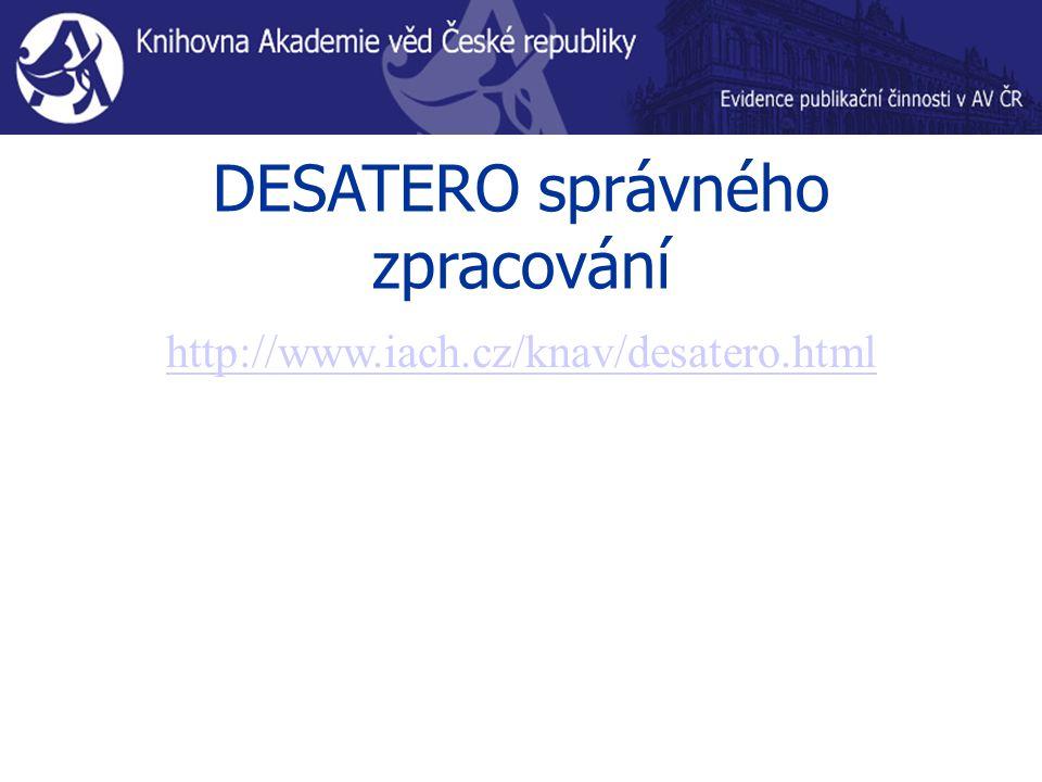 DESATERO správného zpracování http://www.iach.cz/knav/desatero.html