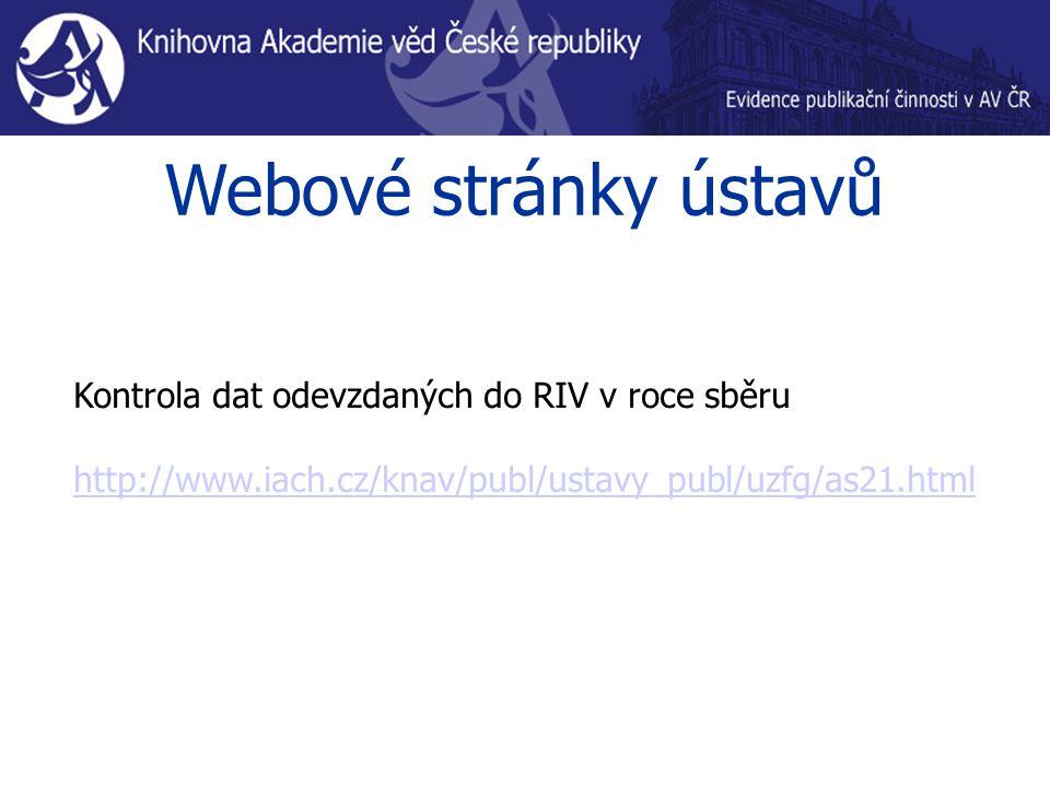 Webové stránky ústavů Kontrola dat odevzdaných do RIV v roce sběru http://www.iach.cz/knav/publ/ustavy_publ/uzfg/as21.html
