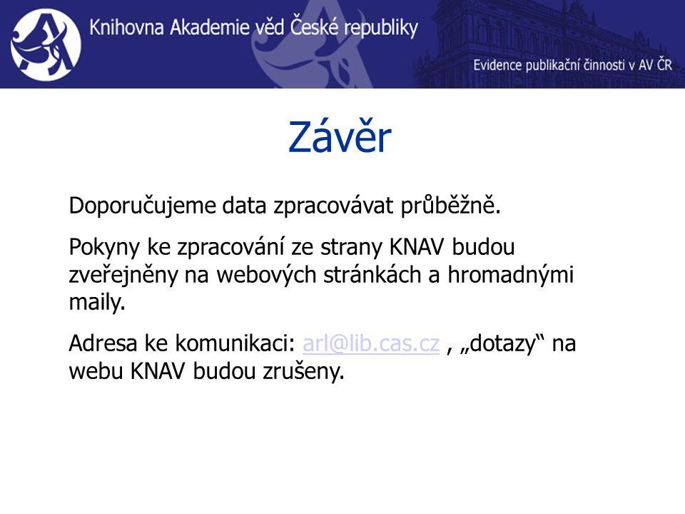 Závěr Doporučujeme data zpracovávat průběžně. Pokyny ke zpracování ze strany KNAV budou zveřejněny na webových stránkách a hromadnými maily. Adresa ke