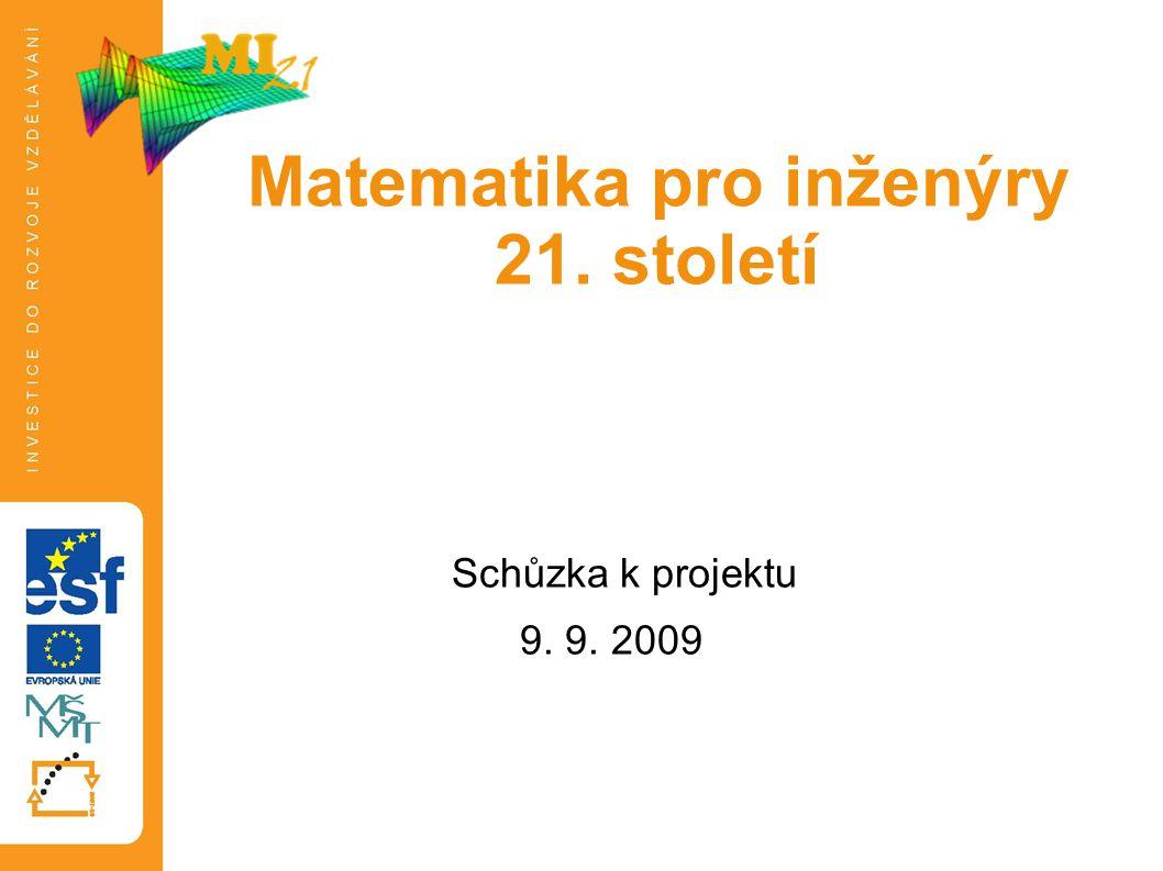 Schůzka k projektu 9. 9. 2009 Tato prezentace je spolufinancována Evropským sociálním fondem a státním rozpočtem České republiky. Matematika pro inžen