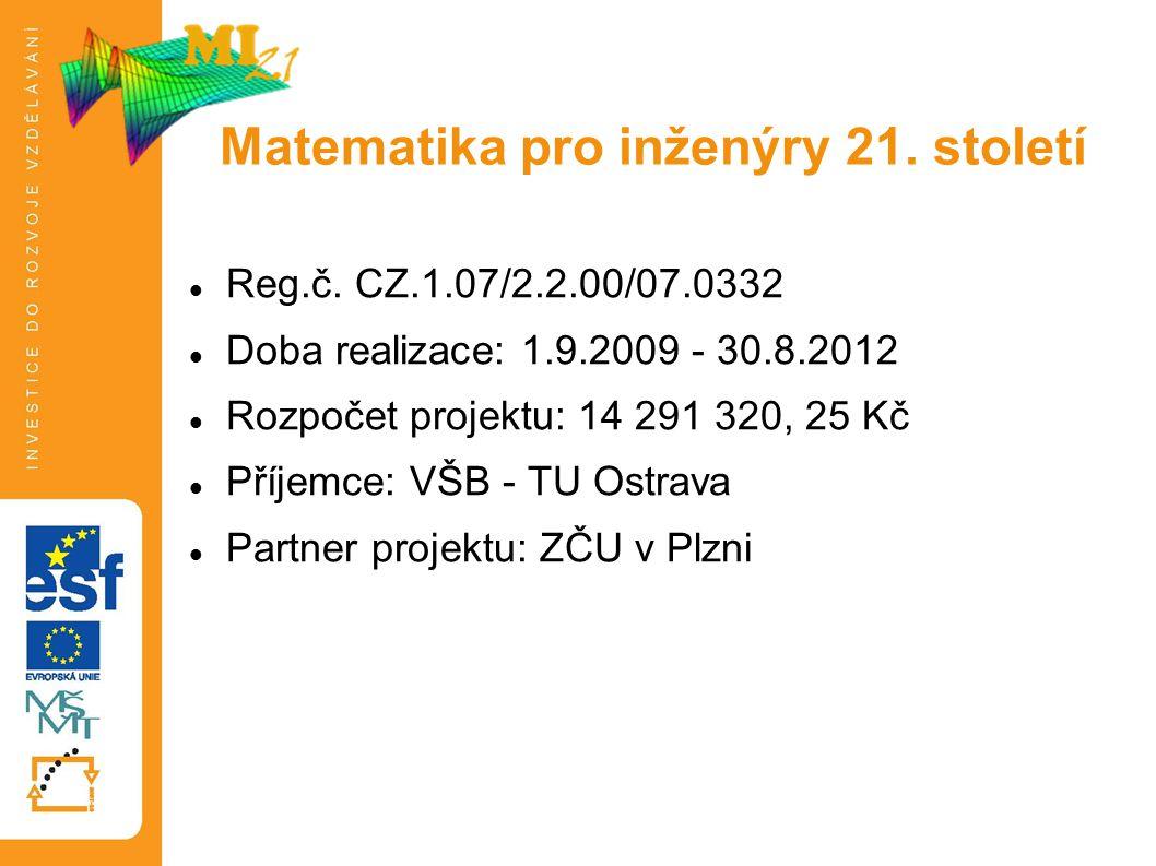 Reg.č. CZ.1.07/2.2.00/07.0332 Doba realizace: 1.9.2009 - 30.8.2012 Rozpočet projektu: 14 291 320, 25 Kč Příjemce: VŠB - TU Ostrava Partner projektu: Z