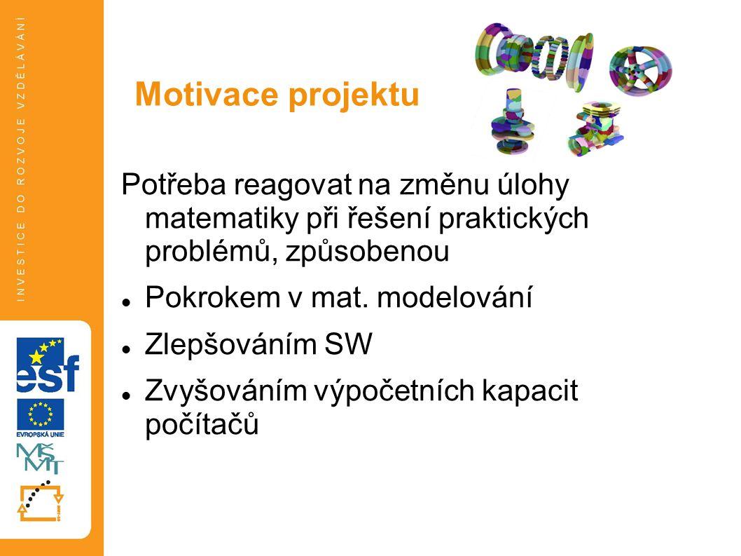 Potřeba reagovat na změnu úlohy matematiky při řešení praktických problémů, způsobenou Pokrokem v mat. modelování Zlepšováním SW Zvyšováním výpočetníc