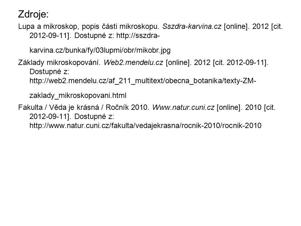 Zdroje: Lupa a mikroskop, popis části mikroskopu. Sszdra-karvina.cz [online]. 2012 [cit. 2012-09-11]. Dostupné z: http://sszdra- karvina.cz/bunka/fy/0
