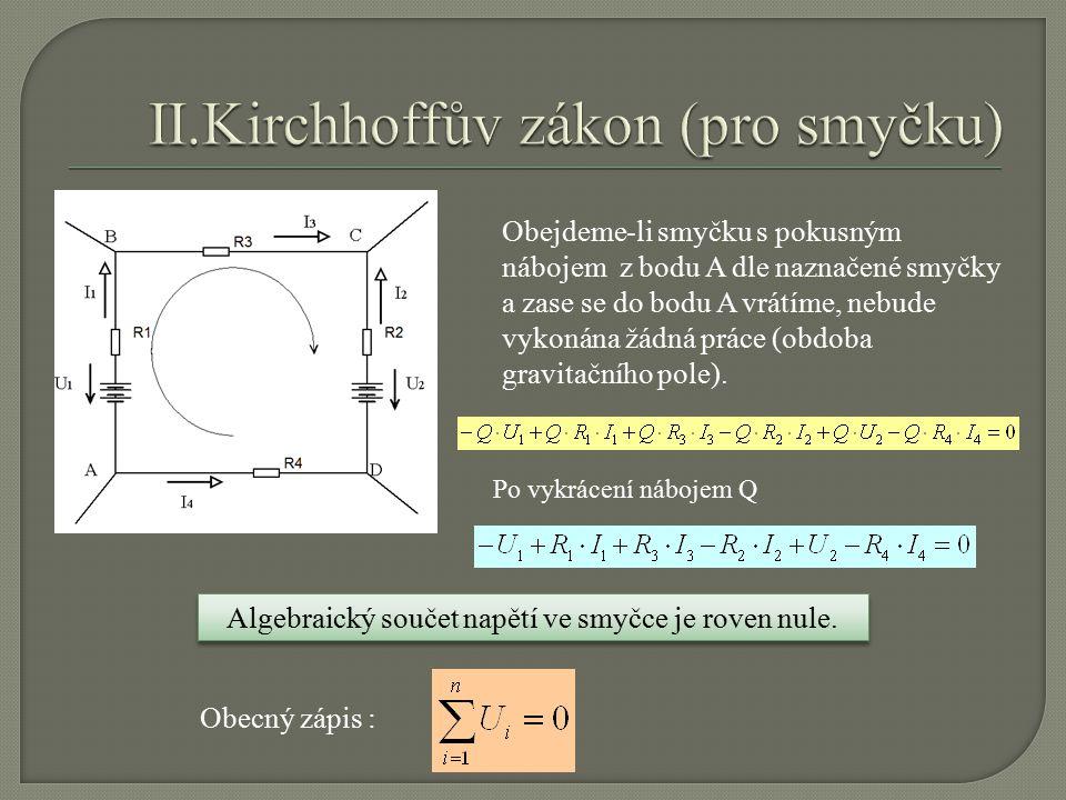 Dle II.Kirchoffova zákona platí: V upraveném schématu : Porovnáním výrazů : Výsledný odpor je dán součtem jednotlivých odporů.