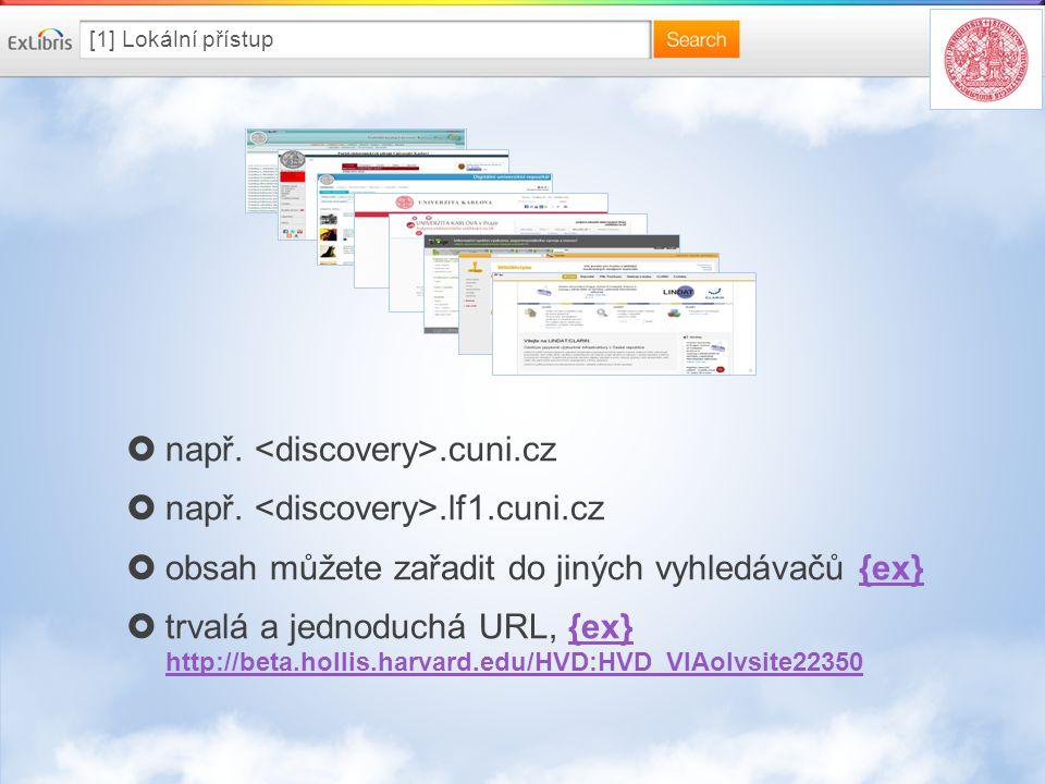 [1] Lokální přístup  např..cuni.cz  např..lf1.cuni.cz  obsah můžete zařadit do jiných vyhledávačů {ex}{ex}  trvalá a jednoduchá URL, {ex} http://beta.hollis.harvard.edu/HVD:HVD_VIAolvsite22350{ex} http://beta.hollis.harvard.edu/HVD:HVD_VIAolvsite22350