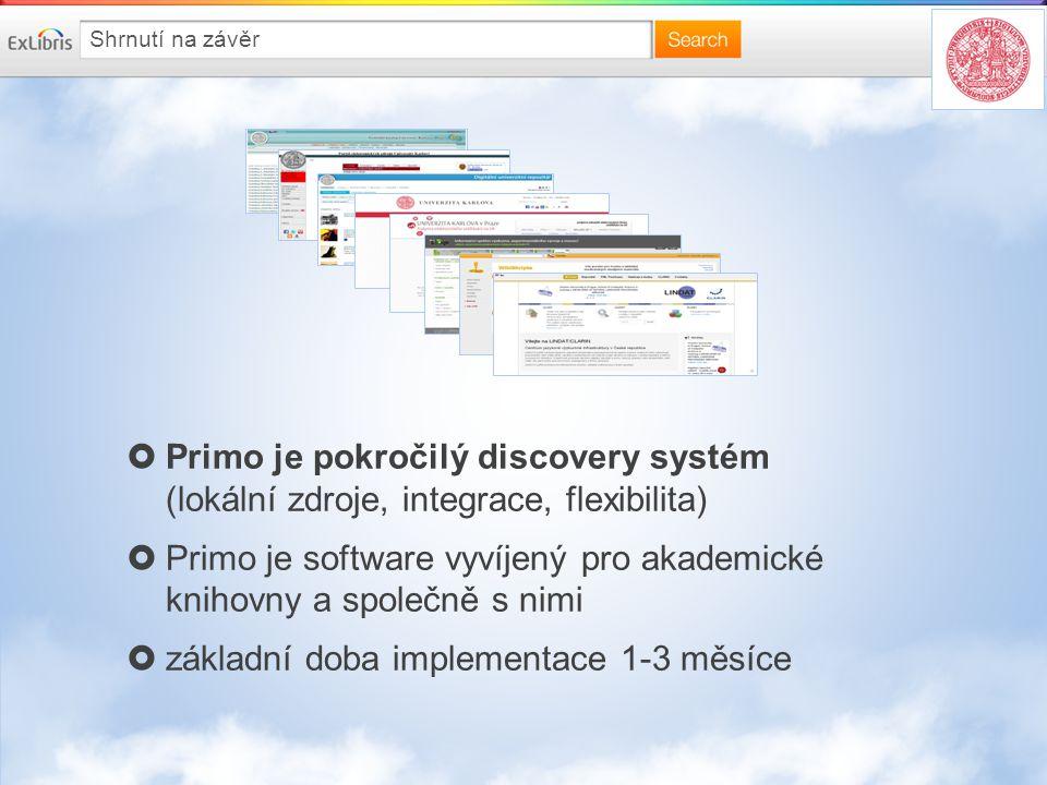 Shrnutí na závěr  Primo je pokročilý discovery systém (lokální zdroje, integrace, flexibilita)  Primo je software vyvíjený pro akademické knihovny a společně s nimi  základní doba implementace 1-3 měsíce