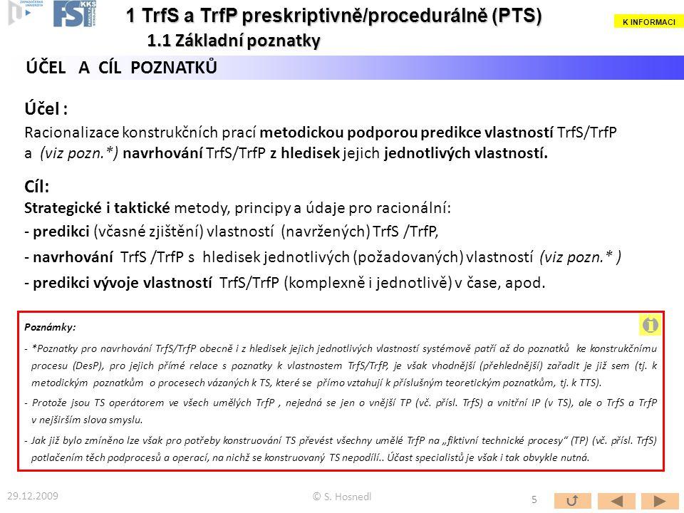 ÚČEL A CÍL POZNATKŮ Účel : Racionalizace konstrukčních prací metodickou podporou predikce vlastností TrfS/TrfP a (viz pozn.*) navrhování TrfS/TrfP z hledisek jejich jednotlivých vlastností.