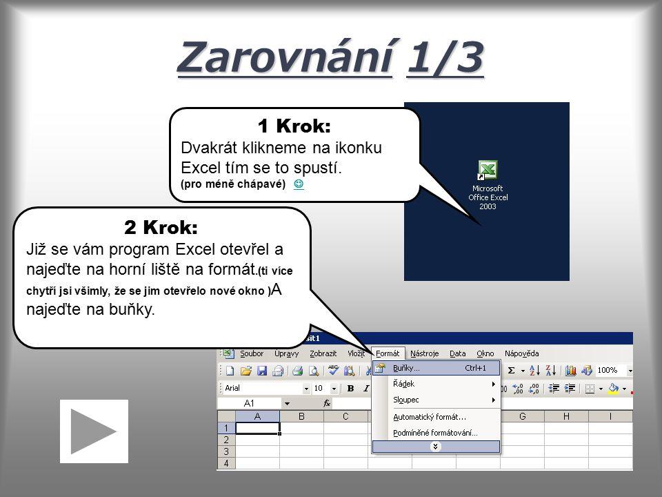 Zarovnání 1/3 1 Krok: Dvakrát klikneme na ikonku Excel tím se to spustí.