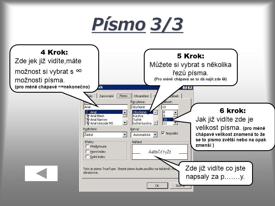 Písmo3/3 Písmo 3/3 4 Krok: Zde jek již vidíte,máte možnost si vybrat s ∞ možnosti písma.
