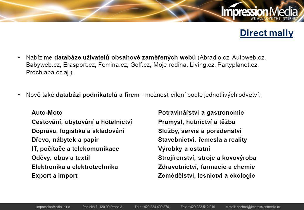 Direct maily Nabízíme databáze uživatelů obsahově zaměřených webů (Abradio.cz, Autoweb.cz, Babyweb.cz, Erasport.cz, Femina.cz, Golf.cz, Moje-rodina, Living.cz, Partyplanet.cz, Prochlapa.cz aj.).