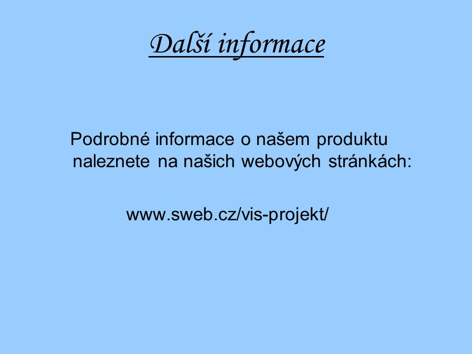 Další informace Podrobné informace o našem produktu naleznete na našich webových stránkách: www.sweb.cz/vis-projekt/