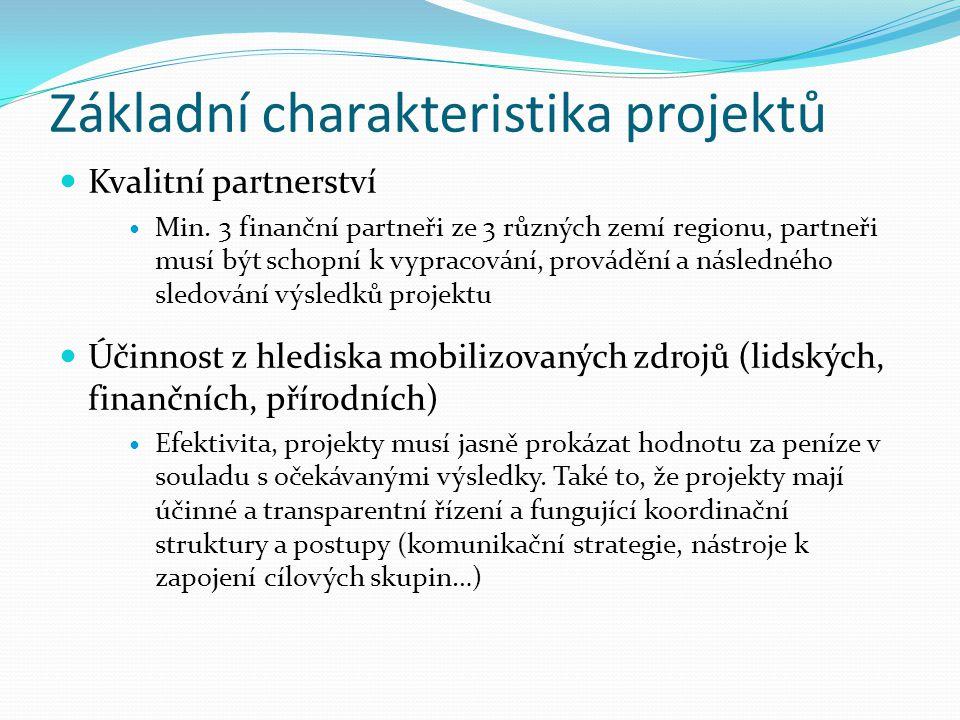 Základní charakteristika projektů Kvalitní partnerství Min. 3 finanční partneři ze 3 různých zemí regionu, partneři musí být schopní k vypracování, pr