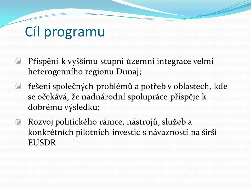 Cíl programu Přispění k vyššímu stupni územní integrace velmi heterogenního regionu Dunaj; řešení společných problémů a potřeb v oblastech, kde se oče