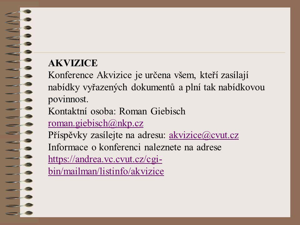 AKVIZICE Konference Akvizice je určena všem, kteří zasílají nabídky vyřazených dokumentů a plní tak nabídkovou povinnost. Kontaktní osoba: Roman Giebi