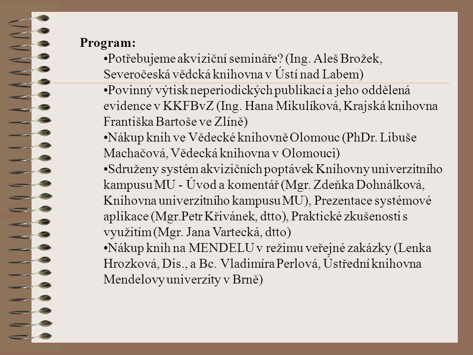 Program: Potřebujeme akviziční semináře? (Ing. Aleš Brožek, Severočeská vědcká knihovna v Ústí nad Labem) Povinný výtisk neperiodických publikací a je