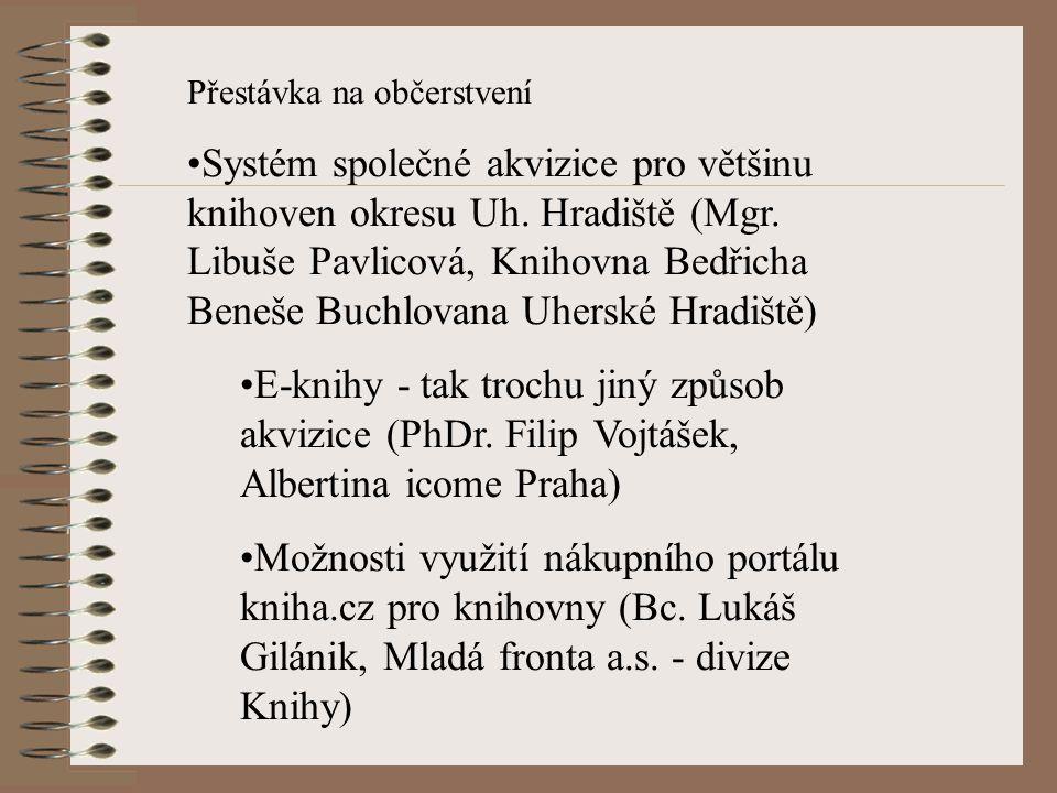 Přestávka na občerstvení Systém společné akvizice pro většinu knihoven okresu Uh. Hradiště (Mgr. Libuše Pavlicová, Knihovna Bedřicha Beneše Buchlovana